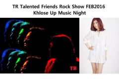 TR Talented Friends Rock Show FEB2016 - Khlose Up Music Night